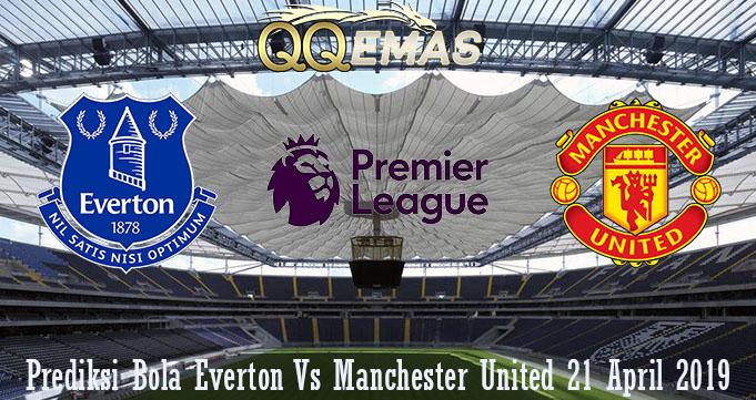 Prediksi Bola Everton Vs Manchester United 21 April 2019