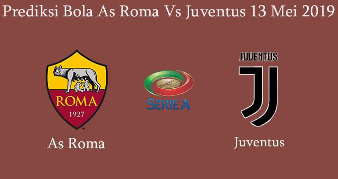 Prediksi Bola As Roma Vs Juventus 13 Mei 2019