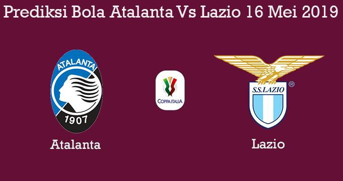 Prediksi Bola Atalanta Vs Lazio 16 Mei 2019