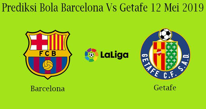 Prediksi Bola Barcelona Vs Getafe 12 Mei 2019