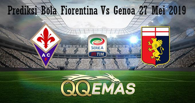 Prediksi Bola Fiorentina Vs Genoa 27 Mei 2019