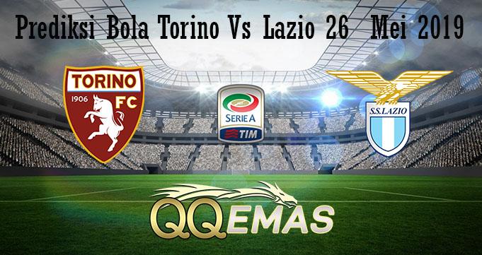 Prediksi Bola Torino Vs Lazio 26  Mei 2019