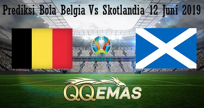 Prediksi Bola Belgia Vs Skotlandia 12 Juni 2019