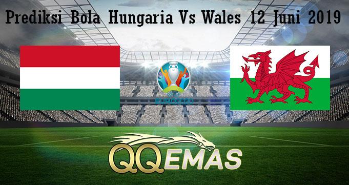 Prediksi Bola Hungaria Vs Wales 12 Juni 2019