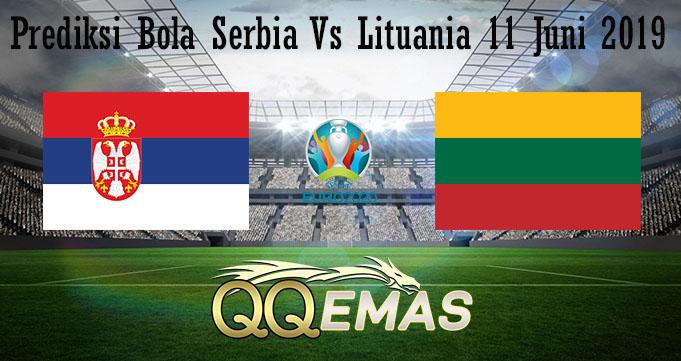 Prediksi Bola Serbia Vs Lituania 11 Juni 2019