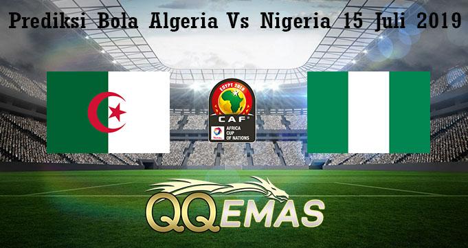 Prediksi Bola Algeria Vs Nigeria 15 Juli 2019