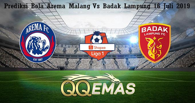 Prediksi Bola Arema Malang Vs Badak Lampung 16 Juli 2019