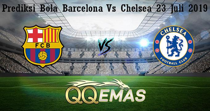 Prediksi Bola Barcelona Vs Chelsea 23 Juli 2019