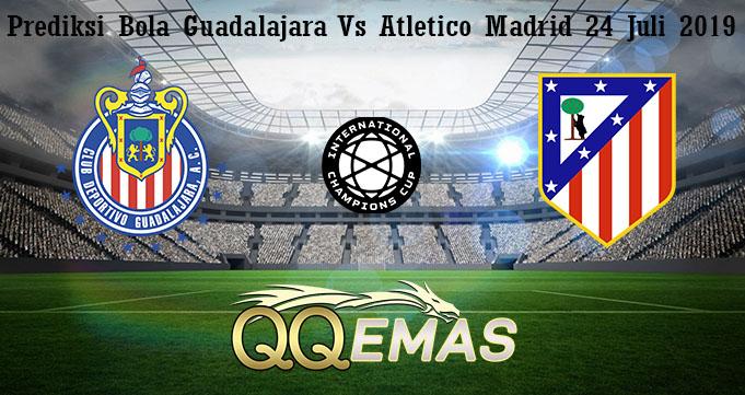 Prediksi Bola Guadalajara Vs Atletico Madrid 24 Juli 2019
