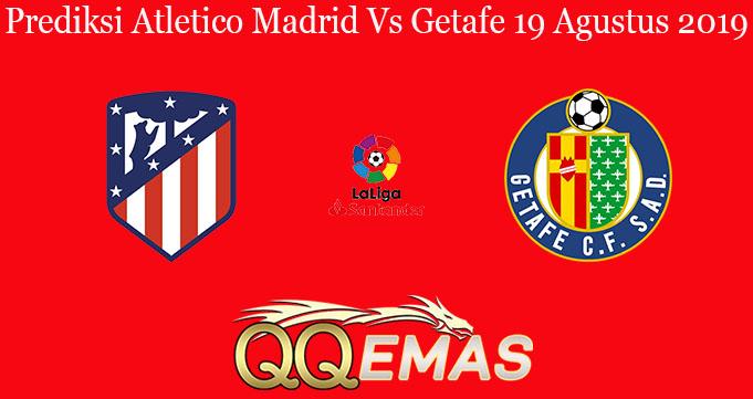 Prediksi Atletico Madrid Vs Getafe 19 Agustus 2019