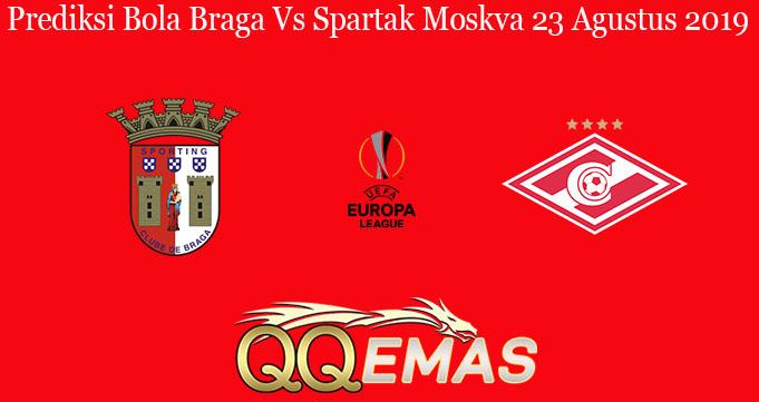 Prediksi Bola Braga Vs Spartak Moskva 23 Agustus 2019