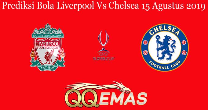 Prediksi Bola Liverpool Vs Chelsea 15 Agustus 2019
