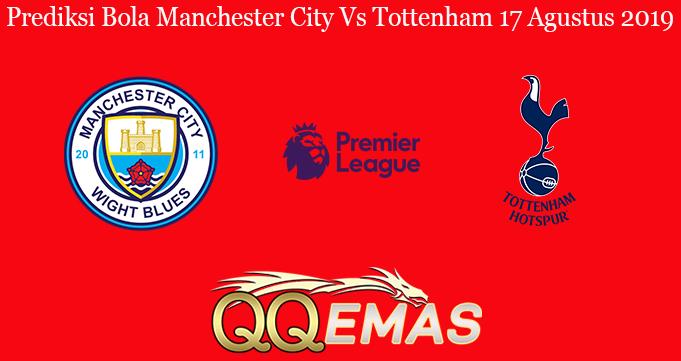 Prediksi Bola Manchester City Vs Tottenham 17 Agustus 2019