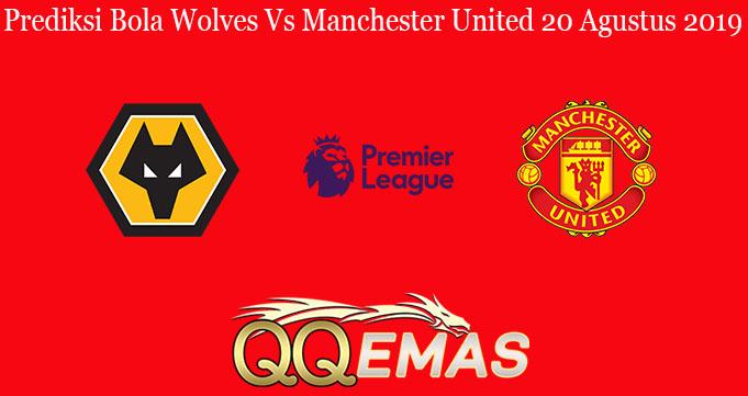 Prediksi Bola Wolves Vs Manchester United 20 Agustus 2019