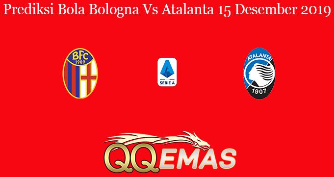 Prediksi Bola Bologna Vs Atalanta 15 Desember 2019