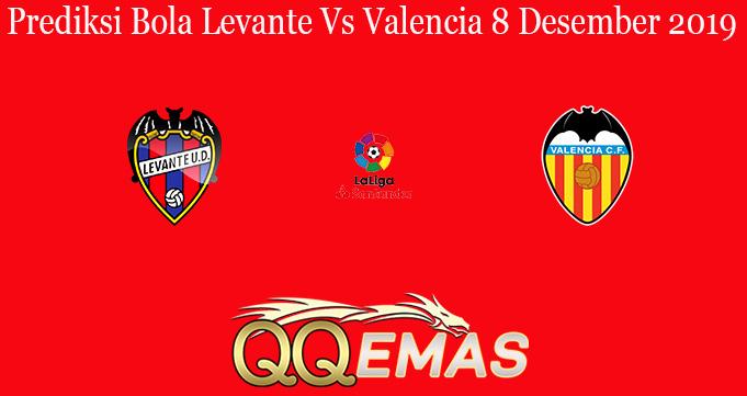 Prediksi Bola Levante Vs Valencia 8 Desember 2019