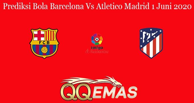 Prediksi Bola Barcelona Vs Atletico Madrid 1 Juni 2020