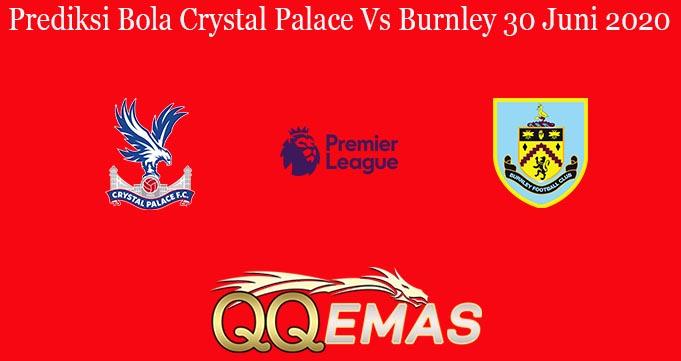 Prediksi Bola Crystal Palace Vs Burnley 30 Juni 2020