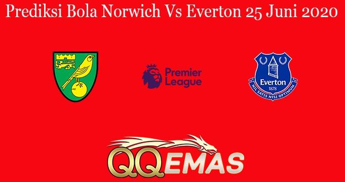 Prediksi Bola Norwich Vs Everton 25 Juni 2020
