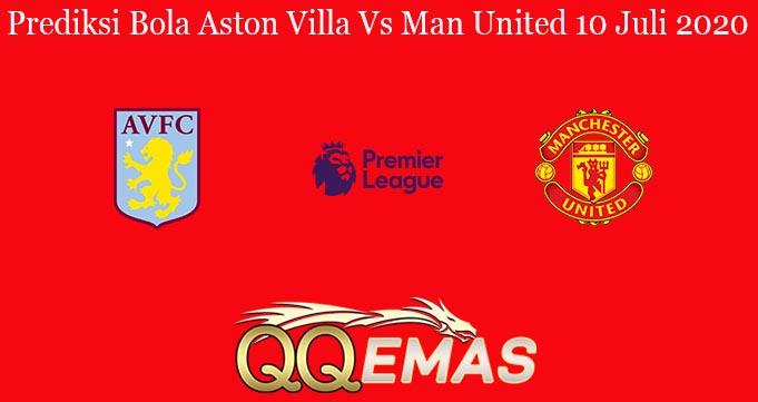 Prediksi Bola Aston Villa Vs Man United 10 Juli 2020