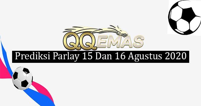 Prediksi Mix Parlay 15 Dan 16 Agustus 2020