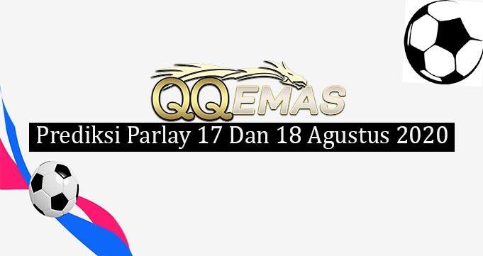 Prediksi Mix Parlay 17 Dan 18 Agustus 2020