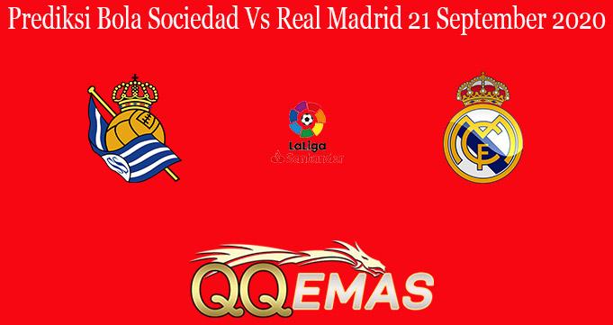 Prediksi Bola Sociedad Vs Real Madrid 21 September 2020