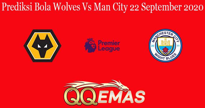 Prediksi Bola Wolves Vs Man City 22 September 2020