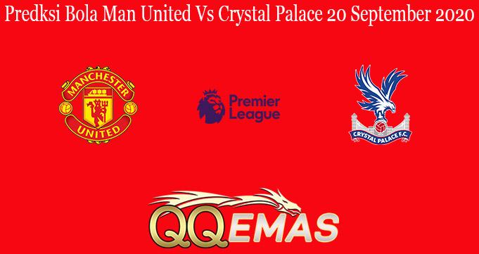 Predksi Bola Man United Vs Crystal Palace 20 September 2020