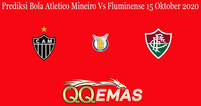 Prediksi Bola Atletico Mineiro Vs Fluminense 15 Oktober 2020
