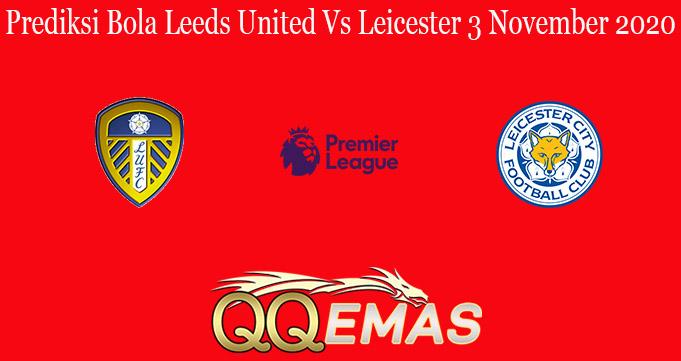 Prediksi Bola Leeds United Vs Leicester 3 November 2020