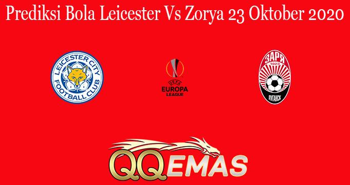 Prediksi Bola Leicester Vs Zorya 23 Oktober 2020