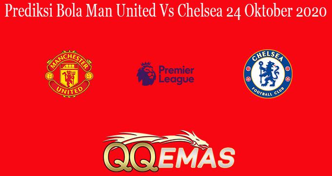 Prediksi Bola Man United Vs Chelsea 24 Oktober 2020
