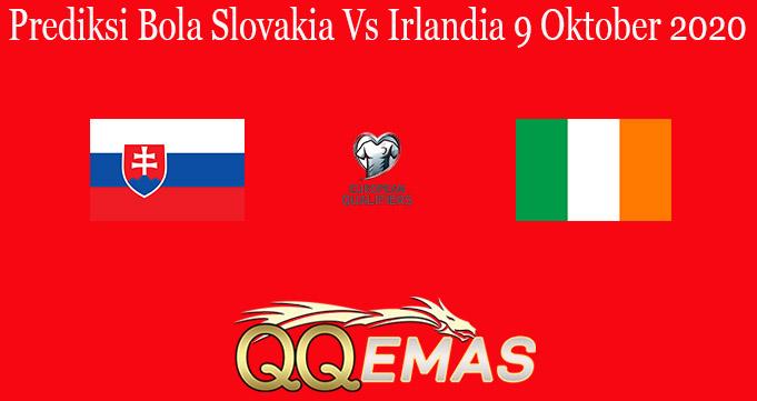 Prediksi Bola Slovakia Vs Irlandia 9 Oktober 2020