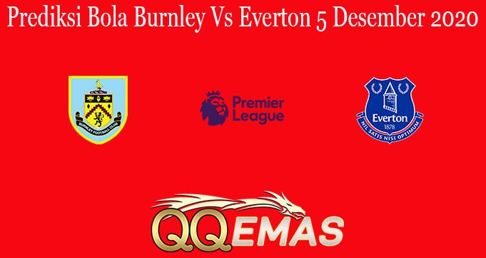 Prediksi Bola Burnley Vs Everton 5 Desember 2020