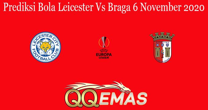 Prediksi Bola Leicester Vs Braga 6 November 2020