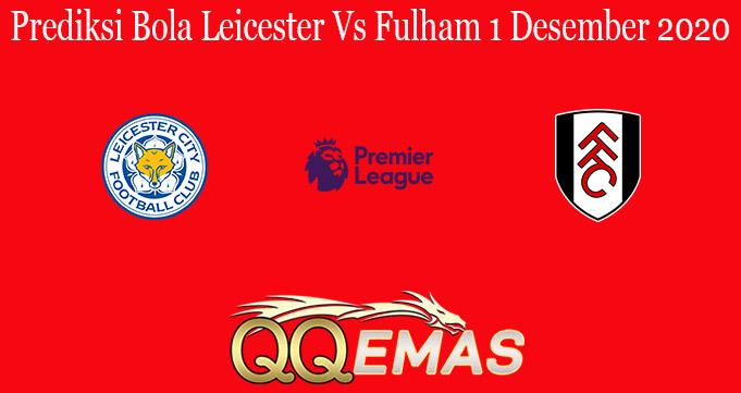 Prediksi Bola Leicester Vs Fulham 1 Desember 2020