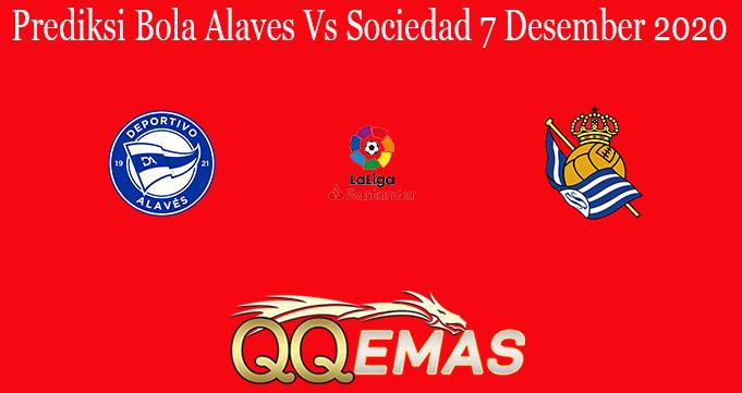 Prediksi Bola Alaves Vs Sociedad 7 Desember 2020