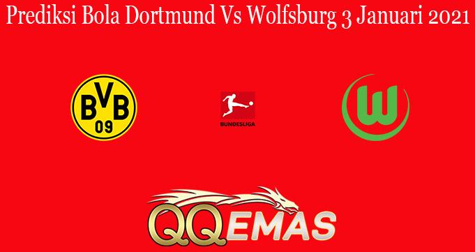 Prediksi Bola Dortmund Vs Wolfsburg 3 Januari 2021