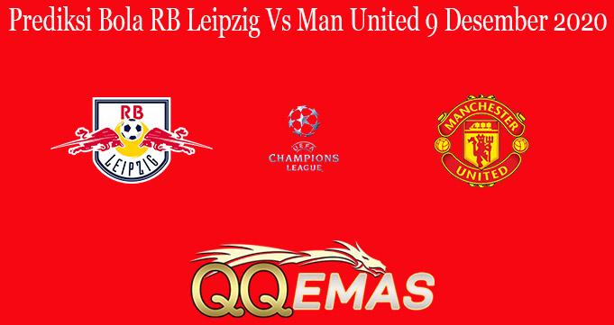 Prediksi Bola RB Leipzig Vs Man United 9 Desember 2020