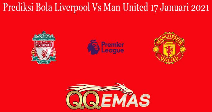 Prediksi Bola Liverpool Vs Man United 17 Januari 2021