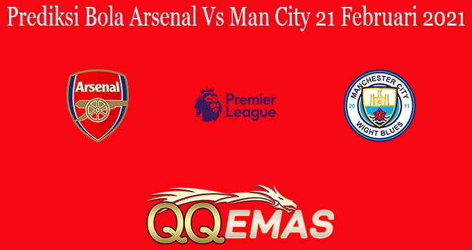 Prediksi Bola Arsenal Vs Man City 21 Februari 2021