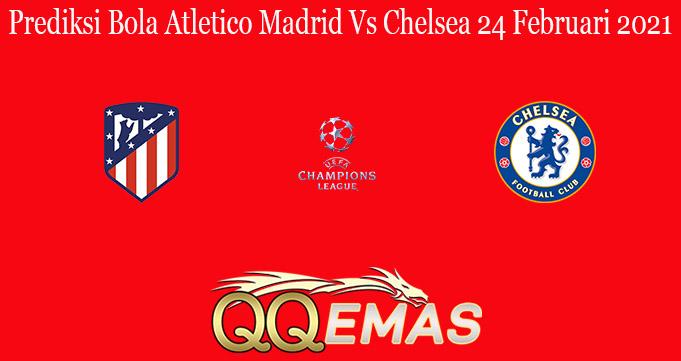 Prediksi Bola Atletico Madrid Vs Chelsea 24 Februari 2021