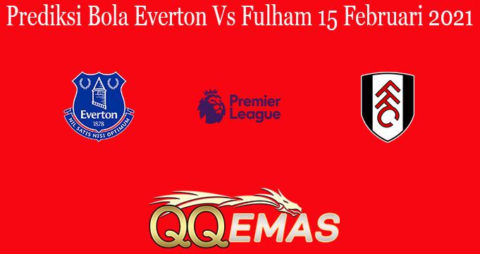 Prediksi Bola Everton Vs Fulham 15 Februari 2021