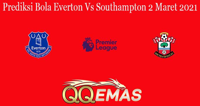 Prediksi Bola Everton Vs Southampton 2 Maret 2021