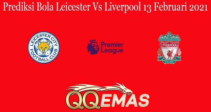 Prediksi Bola Leicester Vs Liverpool 13 Februari 2021