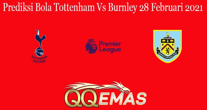 Prediksi Bola Tottenham Vs Burnley 28 Februari 2021