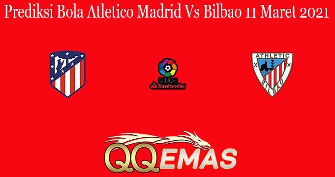 Prediksi Bola Atletico Madrid Vs Bilbao 11 Maret 2021
