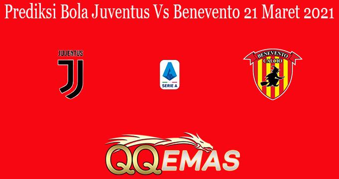 Prediksi Bola Juventus Vs Benevento 21 Maret 2021