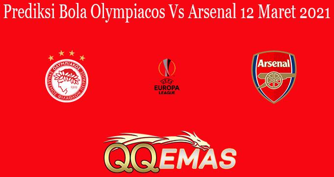 Prediksi Bola Olympiacos Vs Arsenal 12 Maret 2021